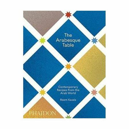 PHAIDON PRESS UK - The Arabesque Table - Contemporary Recipes From The Arab World