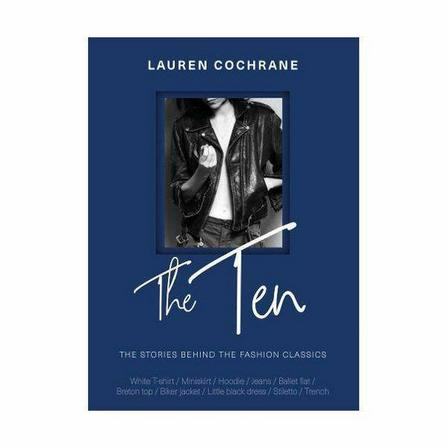 WELBECK PUBLISHERS - The Ten - The Stories Behind The Fashion Classics