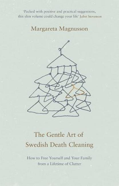 CANONGATE UK - The Gentle Art of Swedish Death Cleaning How to Free Yourself and Your Family from a Lifetime of Clutter