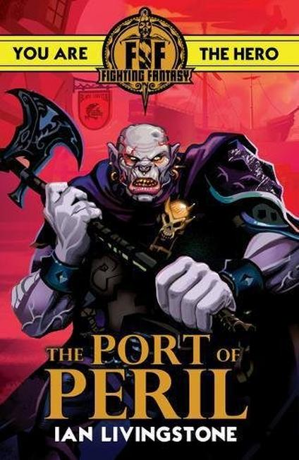 SCHOLASTIC UK - Fighting Fantasy The Port of Peril