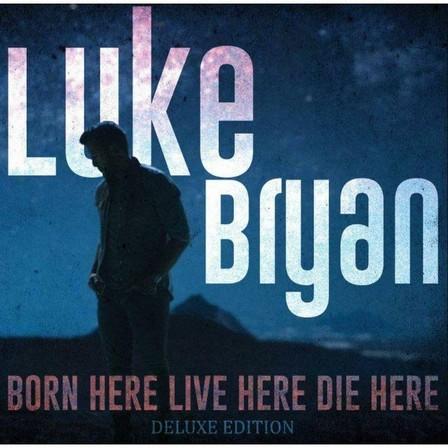 UNIVERSAL MUSIC - Born Here Live Here Die Here   Luke Bryan