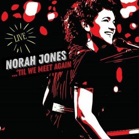 UNIVERSAL MUSIC - Til We Meet Again Live (2 Discs)   Norah Jones