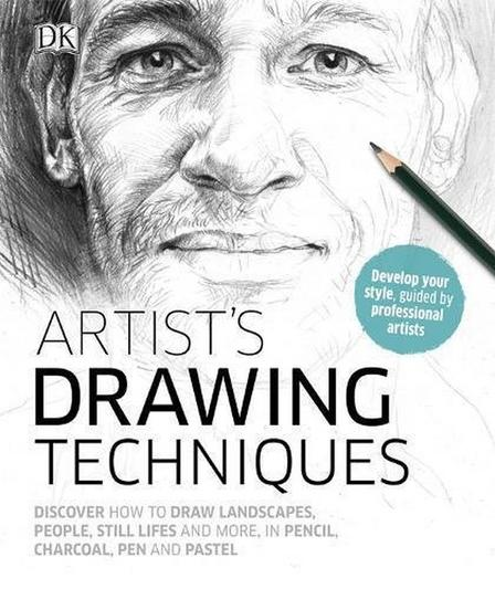 DORLING KINDERSLEY UK - Artist's Drawing Techniques Discover How to Draw Landscapes People Still Lifes and More in Pencil Charcoal Pen and Pastel