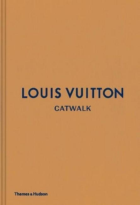 THAMES & HUDSON LTD UK - Louis Vuitton Catwalk The Complete Fashion Collections