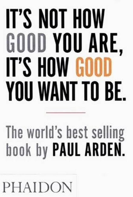 PHAIDON PRESS UK - Its Not How Good You Are Its How Good You Want To Be