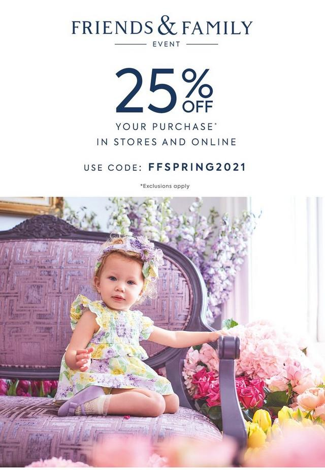 Friends and Family event: 25% off your purchase, in stores and online. Use code FFSPRING2021, exclusions apply. Shop the event for newborn.