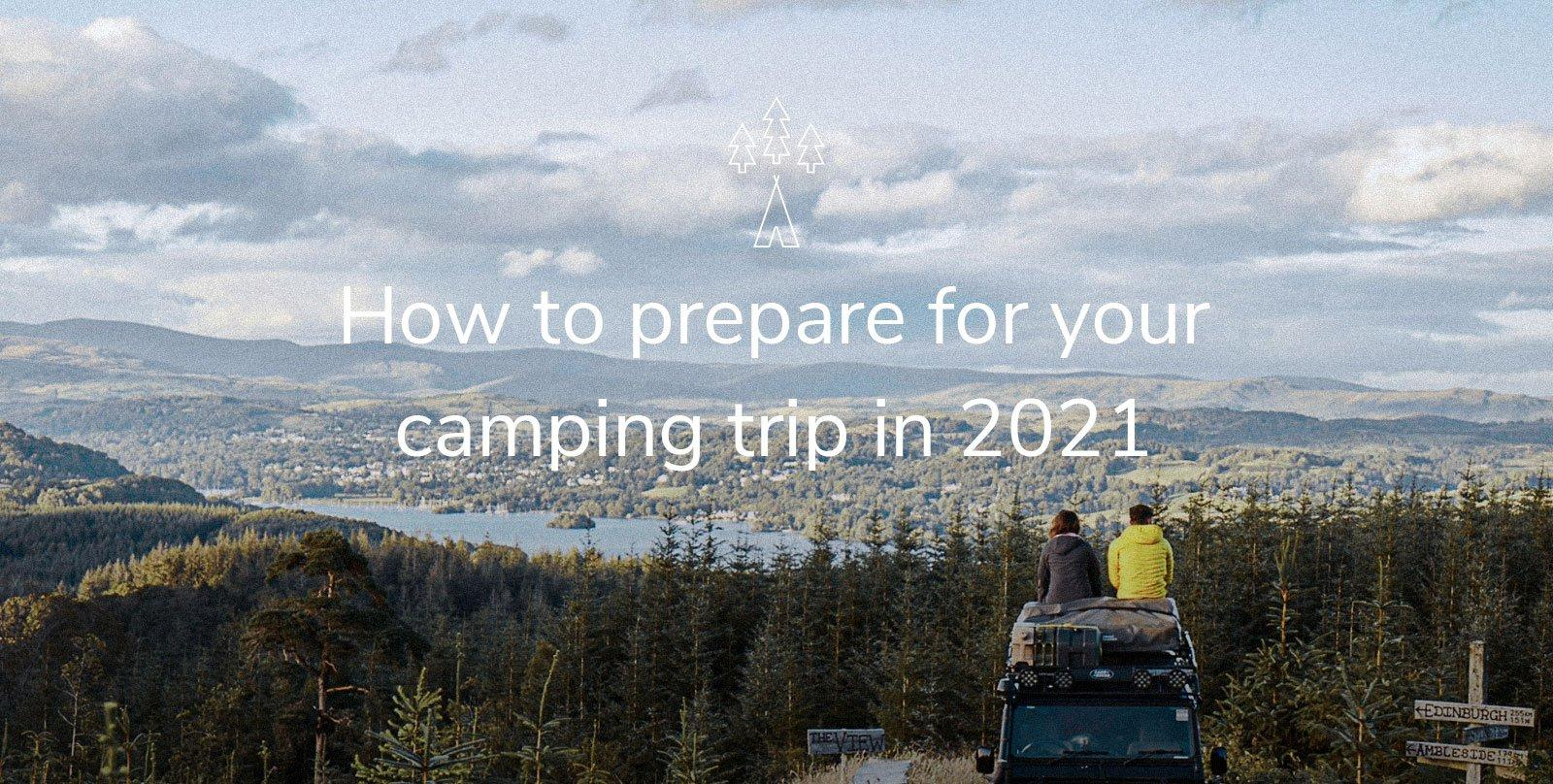 How to prepare for your camping trip in 2021