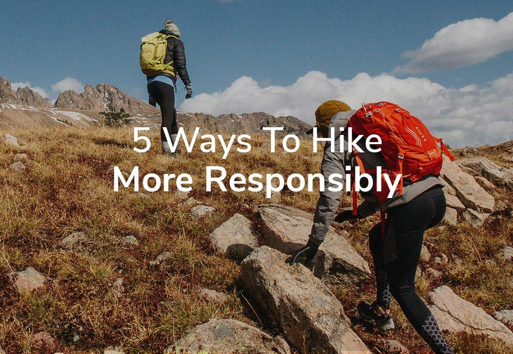 5 Ways To Hike More Responsibly
