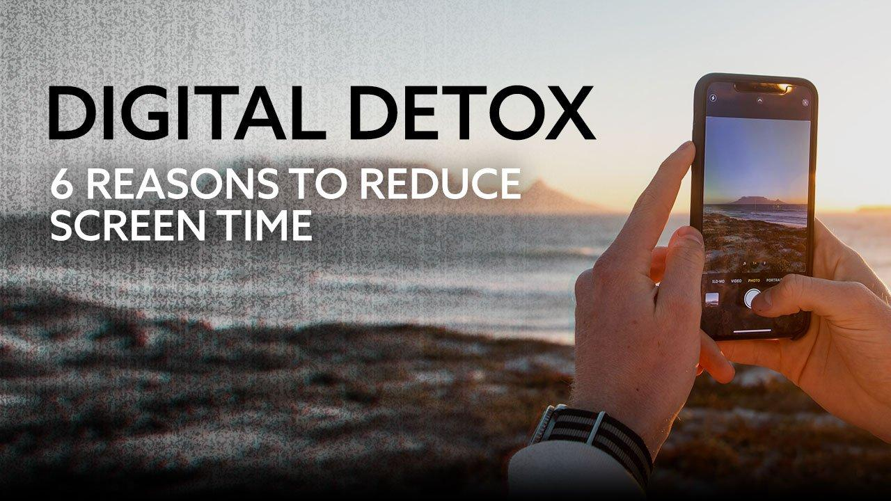 Digital Detox | 6 Reasons to Reduce Screen Time