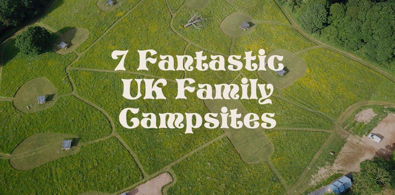 7 Fantastic UK Family Campsites