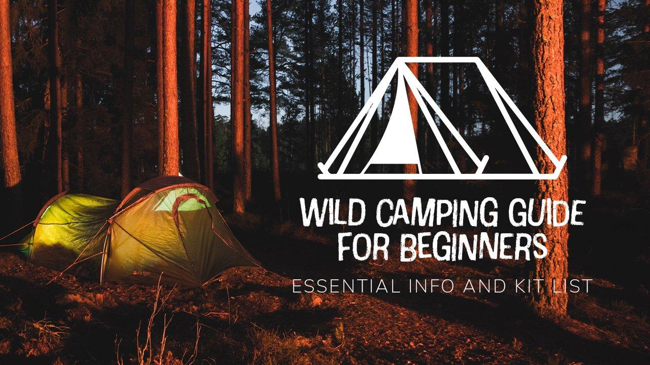 Wild Camping Guide for Beginners | Essential Info and Kit List
