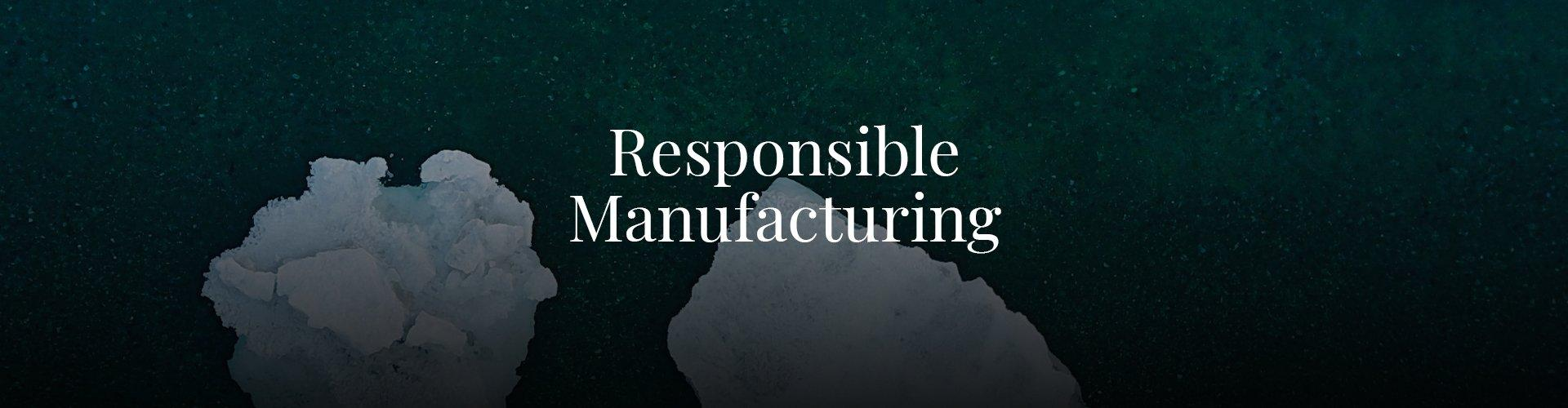 An aerial image of an ocean with icebergs floating in the water with text saying Responsible Manufacturing