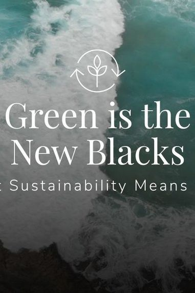 Green is the New Blacks | What Sustainability Means to Us