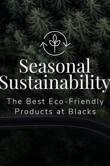 Seasonal Sustainability | The Best Eco-Friendly Products at Blacks