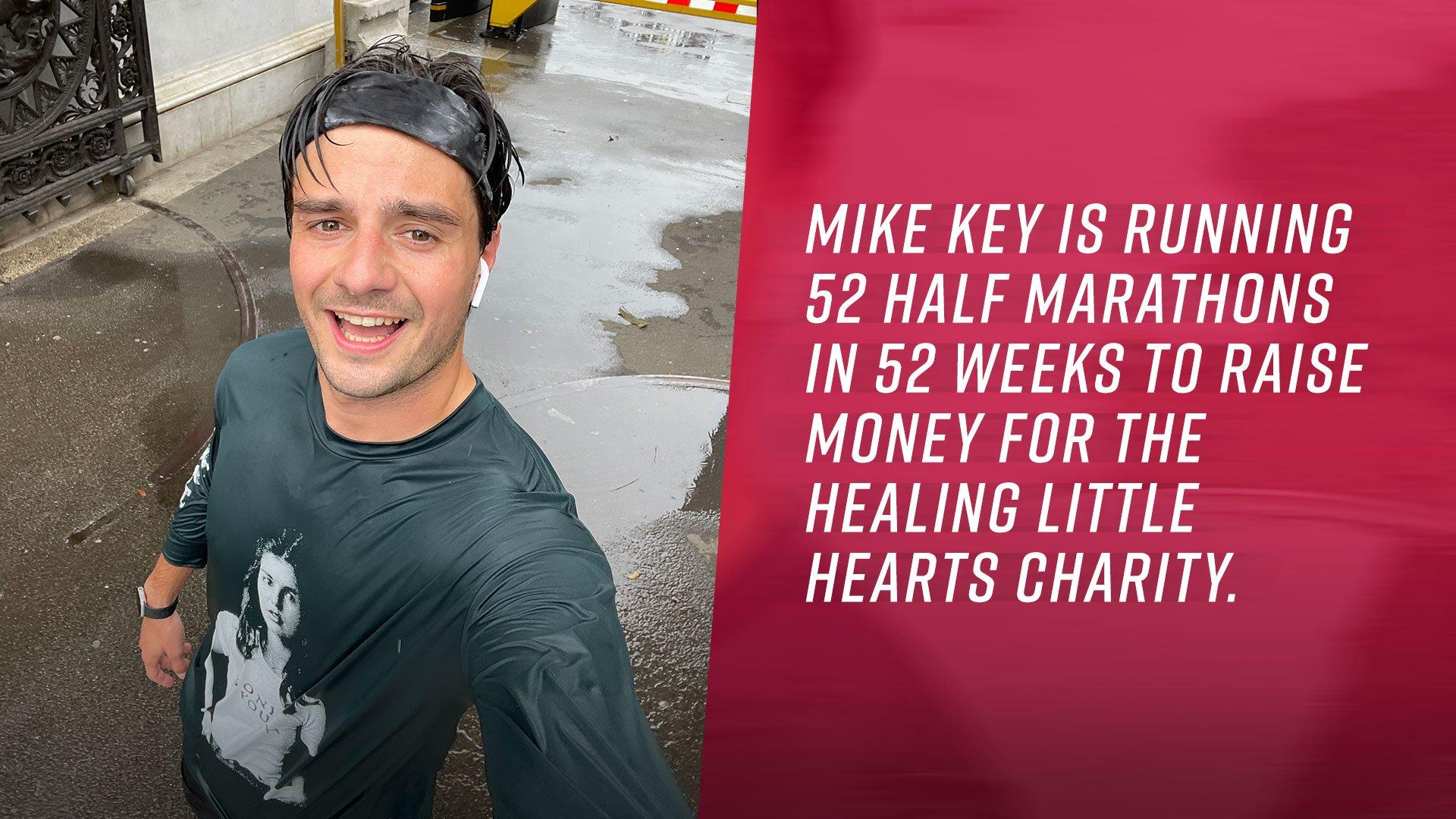 Mike Key is running 52 half marathons in 52 weeks to raise money for the Healing Little Hearts charity.